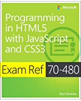 Exam Ref 70-480 Programming in HTML5 with JavaScript and CSS3 (MCSD): Programming in HTML5 with JavaScript and CSS3