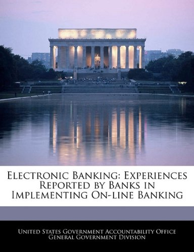 Electronic Banking: Experiences Reported by Banks in Implementing On-Line Banking