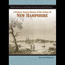 A Primary Source History of the Colony of New Hampshire (       UNABRIDGED) by Fletcher Haulley Narrated by Eileen Stevens
