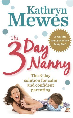 The 3-Day Nanny: Simple 3-Day Solutions For Sleeping. Eating. Potty Training And Behaviour Challenges By Mewes. Kathryn ( 2012 ) Paperback
