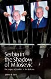 img - for Serbia in the Shadow of Milosevic: The Legacy of Conflict in the Balkans (International Library of Twentieth Century History) book / textbook / text book