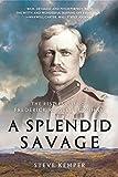"Steve Kemper, ""A Splendid Savage: The Restless Life of Frederick Russell Burnham"" (W. W. Norton, 2016)"