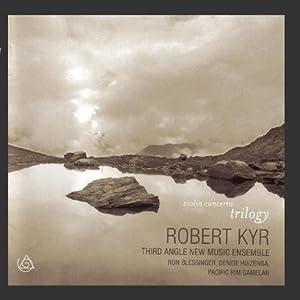 Kyr: Violin Concerto Trilogy