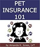 img - for Pet Insurance 101:How to Select the Best Pet Insurance Policy, Including 8 Important Tips and Popular Pet Insurance Alternatives book / textbook / text book