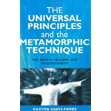 The Universal Principles and the Metamorphic Technique: The Keys to Healing and Enlightenmentby Gaston Saint-Pierre