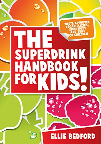 The Superdrink Handbook For Kids!: Taste Approved Vegan Elixirs, Smoothies and Teas for Children by Ellie Bedford