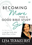 Becoming More Than a Good Bible Study Girl: Living the Faith After Bible Class Is over