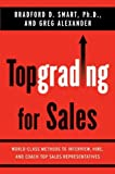 img - for Topgrading for Sales: World-Class Methods to Interview, Hire, and Coach Top SalesRepresentatives by Smart Ph.D., Bradford D., Alexander, Greg(June 19, 2008) Hardcover book / textbook / text book