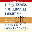 The Five Lessons a Millionaire Taught Me About Life and Wealth Audiobook by Richard Paul Evans Narrated by Richard Paul Evans