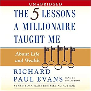 The Five Lessons a Millionaire Taught Me About Life and Wealth Audiobook