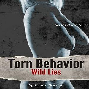 Torn Behavior Wild Lies: The Torn Behavior Trilogy, Book 3 | [Denise Brienne]