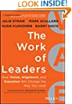 The Work of Leaders: How Vision, Alig...