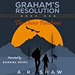 The China Pandemic: Graham's Resolution, Book 1 | A. R. Shaw