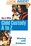 Child Custody A to Z: Winning with Ev...