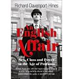 By (author) Richard Davenport-Hines An English Affair: Sex, Class and Power in the Age of Profumo (Paperback) - Common