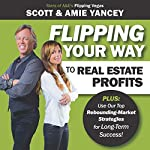 Flipping Your Way to Real Estate Profits | Scott Yancey,Amie Yancey