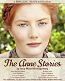 The Anne Stories: 12 Books, Anne of Green Gables, Anne of Avonlea, Anne of the Island, Anne's House of Dreams, Rainbow Val...