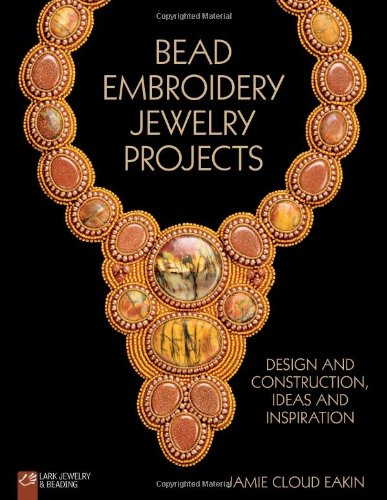 Sale!! Bead Embroidery Jewelry Projects: Design and Construction, Ideas and Inspiration (Lark Jewelr...