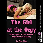 The Girl at the Orgy: Who Expects a First Lesbian Experience at a Party?: A Group Sex Erotica Story | Fran Diaz