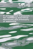 img - for A Philosophical Framework for Rethinking Theoretical Economics and Philosophy of Economics book / textbook / text book