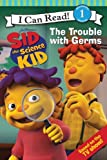 Sid the Science Kid: The Trouble with Germs (I Can Read Book 1)
