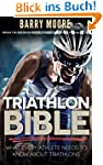 Triathlon Bible: What Every Athlete N...