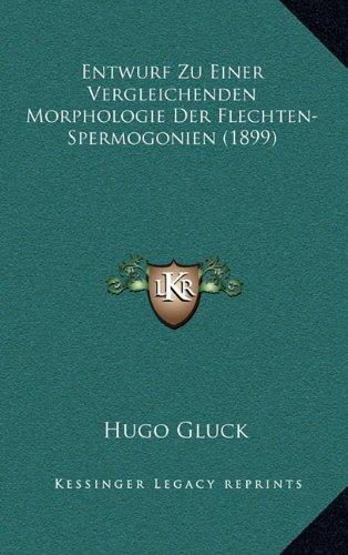 Entwurf Zu Einer Vergleichenden Morphologie Der Flechten-Spermogonien (1899)