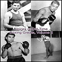 Voices of Old-Time Boxing Greats, Volume 2  by Jack Dempsey, Nat Fleisher, Jack Johnson, Tony Galento, Benny Leonard, Bill Corum Narrated by Jack Dempsey, Nat Fleisher, Jack Johnson, Tony Galento, Benny Leonard, Bill Corum