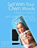 Sell With Your Own Words: How To Write a Sales Letter And Why Do It First Thing