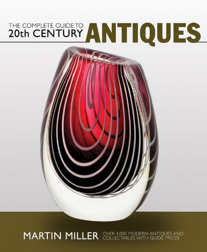 The Complete Guide to 20th Century Antiques: Over 4,000 Modern Antiques and Collectables with Guide Prices