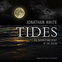 Tides: The Science and Spirit of the Ocean Audiobook by Jonathan White, Peter Matthiessen - Foreward Narrated by Dan Woren