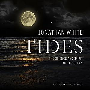 Tides: The Science and Spirit of the Ocean Hörbuch von Jonathan White, Peter Matthiessen - Foreward Gesprochen von: Dan Woren