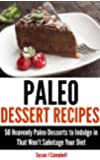 Paleo Dessert Recipes - 50 Heavenly Paleo Desserts to Indulge in That Won't Sabotage Your Diet (English Edition)