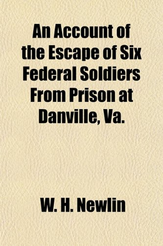 An Account of the Escape of Six Federal Soldiers From Prison at Danville, Va.