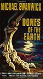 Bones of the Earth (0380812894) by Swanwick, Michael