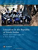 Education in the Republic of South Sudan: Status and Challenges for a New System (Africa Human Development Series)