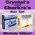 The Beginner's Guide to Chakras and Crystals Box Set:: A Beginner's Guide to Crystals: Their Uses and Healing Powers and Chakras: Understanding the 7 Main Chakras (       UNABRIDGED) by Michele Gilbert Narrated by Jan Grimshaw