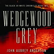 Wedgewood Grey: The Black or White Chronicles, Book Two | John Aubrey Anderson