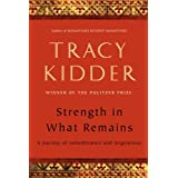 Strength in What Remainsby Tracy Kidder