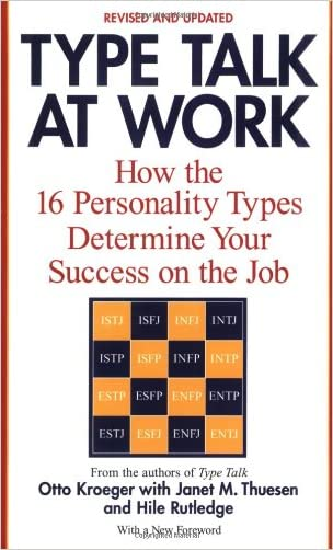 Type Talk at Work (Revised): How the 16 Personality Types Determine Your Success on the Job written by Otto Kroeger