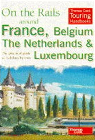 On the Rails Around France, Belgium, the Netherlands and Luxembourg: The Practical Guide to Holidays by Train (Thomas Cook Touring Handbooks)