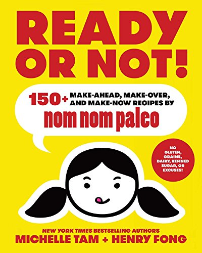 Ready or Not!: 150+ Make-Ahead, Make-Over, and Make-Now Recipes by Nom Nom Paleo (The Paleo Recipe Book Hardcover compare prices)