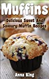 img - for Muffins: Delicious Sweet And Savoury Muffin Recipes For The Family To Enjoy book / textbook / text book