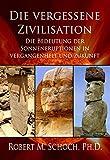 Die vergessene Zivilisation - Die Bedeutung der Sonneneruptionen in Vergangenheit und Zukunft