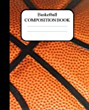 Basketball Composition Book: 100 pages, lined