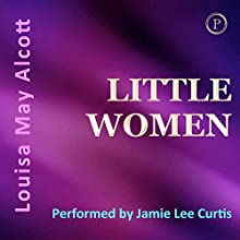 Little Women (       ABRIDGED) by Louisa May Alcott Narrated by Jamie Lee Curtis