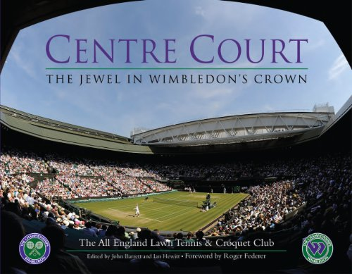 Centre Court: The Jewel in Wimbledon's Crown (All England Lawn Tennis)