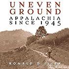 Uneven Ground: Appalachia Since 1945 Hörbuch von Ronald D Eller Ph.D. Gesprochen von: Neil Holmes