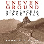 Uneven Ground: Appalachia Since 1945 | Ronald D Eller Ph.D.