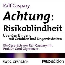 Achtung, Risikoblindheit: Über den Umgang mit Ungewissheiten und Risiken Hörbuch von Ralf Caspary Gesprochen von: Ralf Caspary, Gerd Gigerenzer